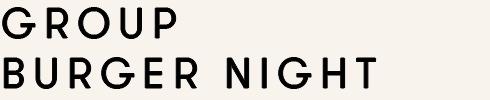 GROUP BURGER NIGHT